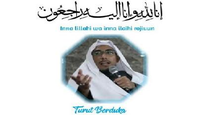 Kabar Duka - Innalilahi wa innalilahi rojiun Ustaz Maaher At-Thuwailibi Wafat